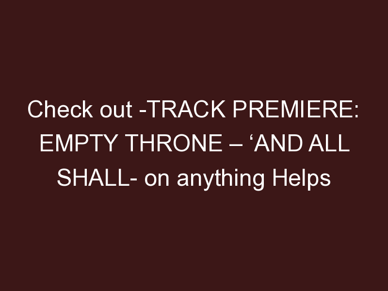 Track Premiere: Empty Throne – 'And All Shall Know His Name'